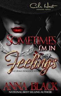Sometimes I'm In My Feelings: An Urban Romance - Anna Black