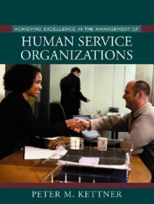 Achieving Excellence in the Management of Human Service Organizations - Peter M. Kettner