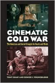 Cinematic Cold War: The American and Soviet Struggle for Hearts and Minds - Tony Shaw,Denise J. Younglood