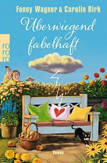 Überwiegend fabelhaft - Fanny Wagner,Carolin Birk