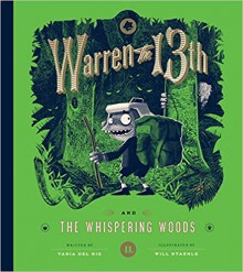 Warren the 13th and the Whispering Woods - Will Staehle,Tania del Rio