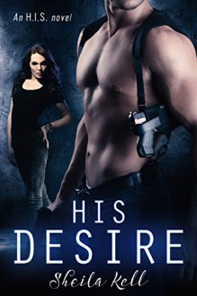 HIS Desire: An H.I.S. Novel (H.I.S. series Book 1) - Sheila Kell