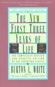 New First Three Years of Life - Burton L. White