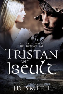 Tristan and Iseult - J.D. Smith