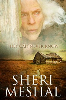 They Can Never Know - Sheri Meshal