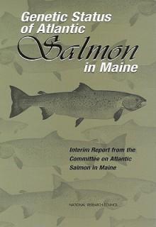 Genetic Status of Atlantic Salmon in Maine: Interim Report - Committee on Atlantic Salmon in Maine, Ocean Studies Board, Board on Environmental Studies and Toxicology