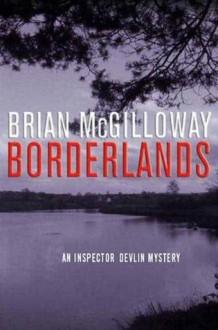 Borderlands: An Inspector Devlin Mystery - Brian McGilloway
