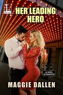 Her Leading Hero (A Reel Romance) - Maggie Dallen