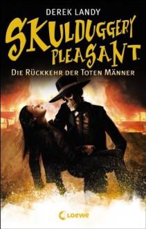 Skulduggery Pleasant - Die Rückkehr der Toten Männer: Band 8 - Derek Landy, Ursula Höfker