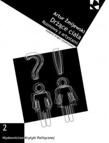 Drżące ciała. Rozmowy z artystami (Seria Idee #2) - Artur Zmijewski