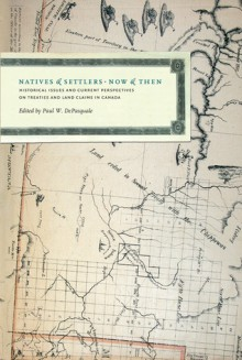 Natives and Settlers Now and Then: Historical Issues abd Current Perspectives on Treaties and Land Claims in Canada - Paul W. DePasquale, Jonathan Hart