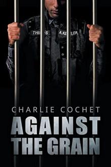 Against the Grain - Charlie Cochet
