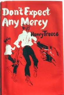 Don't Expect Any Mercy - Henry Treece