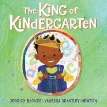 The King of Kindergarten - Derrick Barnes