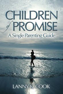 Children of Promise: A Single Parenting Guide - Lanny K. Cook