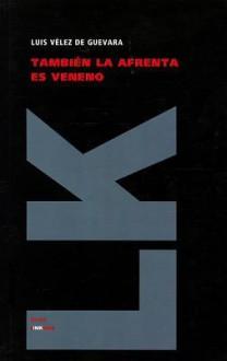 Tambien la afrenta es veneno - Luis Vélez de Guevara