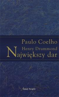 Największy dar - Paulo Coelho, Henry Drummond