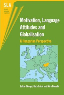 Motivation, Language Attitudes and Globalisation: A Hungarian Perspective - Zoltan Dornyei, Kata Csizer