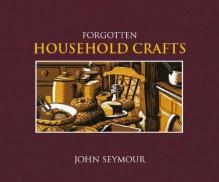 Forgotten Household Crafts - John Seymour