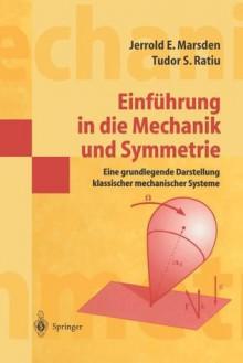 Einfuhrung in Die Mechanik Und Symmetrie: Eine Grundlegende Darstellung Klassischer Mechanischer Systeme - Jerrold E. Marsden, Tudor S. Ratiu