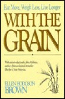 With the Grain: The Essentially Vegetarian Way - Ellen Hodgson Brown
