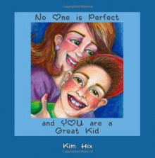 No one is Perfect and YOU are a Great Kid - Kim Hix