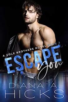 Escape You (Cole Brothers #3) - Diana A. Hicks