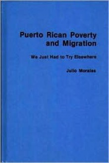 Puerto Rican Poverty and Migration: We Just Had to Try Elsewhere - Julio Morales