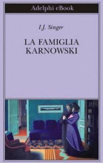 La famiglia Karnowski (Biblioteca Adelphi) (Italian Edition) - I.J. Singer,A. L. Callow