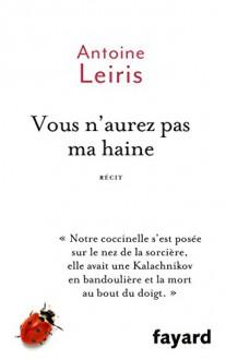 Vous n'aurez pas ma haine (French Edition) - Antoine Leiris, Fayard