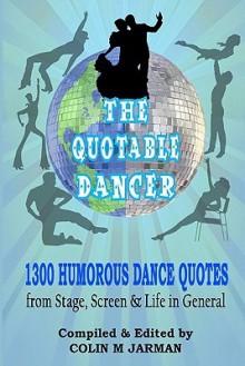 The Quotable Dancer - Colin M. Jarman