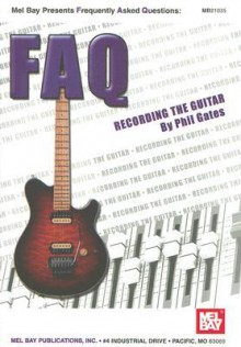 Mel Bay FAQ: Recording the Guitar - Phil Gates