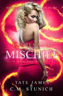 Elements of Mischief - Tate James,C.M. Stunich