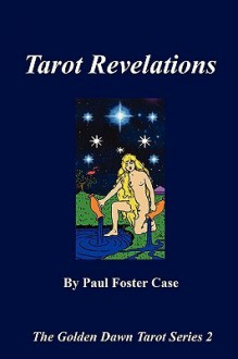 Tarot Revelations - The Golden Dawn Tarot Series 2 - Paul Foster Case, Nick Farrell, Tony DeLuce