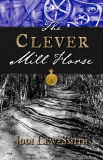 The Clever Mill Horse - Jodi Lew-Smith