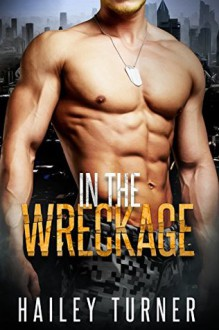 In the Wreckage: (M/M Sci-Fi Military Romance) (Metahuman Files Book 1) - Hailey Turner