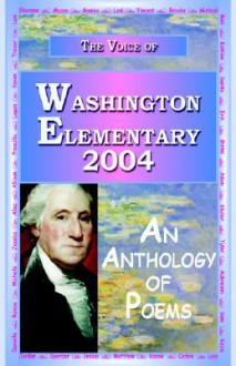 The Voice of Washington Elementary 2004 - An Anthology of Poems - Anya Charles, Aman Charles