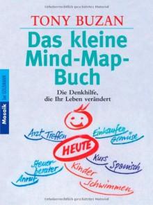 Das kleine Mind-Map-Buch: Die Denkhilfe, die Ihr Leben verändert - Tony Buzan