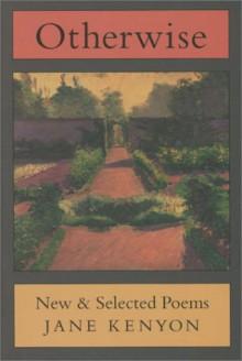 Otherwise: New & Selected Poems - Jane Kenyon,Donald Hall