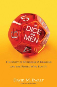 Of Dice and Men: The Story of Dungeons & Dragons and The People Who Play It - David M. Ewalt