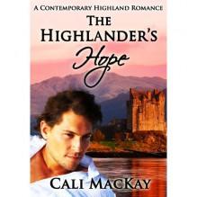 The Highlander's Hope (Contemporary Highland Romance, #1) - Cali MacKay
