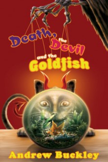 Death, the Devil, and the Goldfish - Andrew Buckley