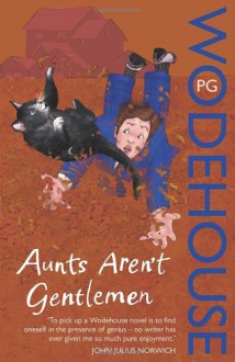 Aunts Aren't Gentleman (Jeeves, #15) - P.G. Wodehouse