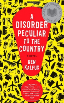 A Disorder Peculiar to the Country - Ken Kalfus