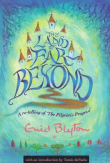 The Land of Far Beyond: A re-telling of 'The Pilgrim's Progress' - Enid Blyton, John Bunyan