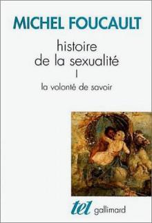 Histoire de la Sexualité 1: La Volonté de Savoir - Michel Foucault