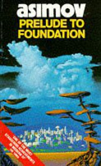 Prelude to Foundation (Foundation, #1) - Isaac Asimov