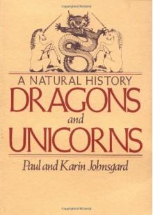 Dragons and Unicorns: A Natural History - 'Karin Johnsgard', 'Paul Johnsgard'