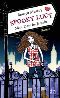 Spooky Lucy - Mein Date im Jenseits - Tamsyn Murray, Ilse Rothfuss