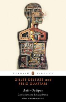Anti-Oedipus: Capitalism and Schizophrenia (Penguin Classics) - Gilles Deleuze,Félix Guattari,Mark Seem,Michel Foucault